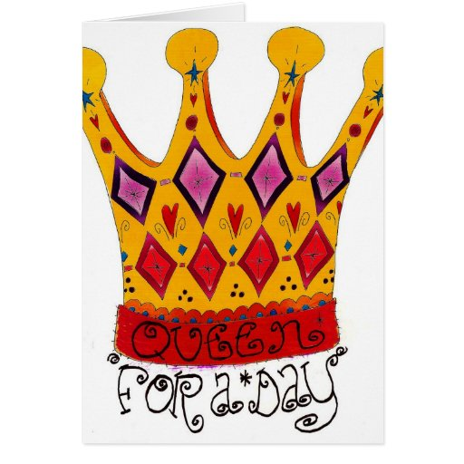 Queen for the day greeting cards