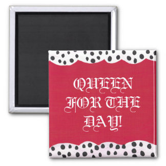 QUEEN FOR THE DAY! Magnet