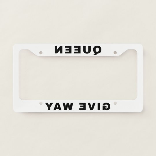 Queen Give Way mirror funny License Plate Frame   Zazzle.com