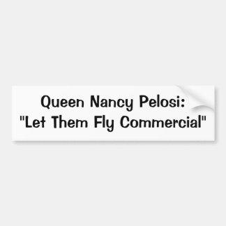 Queen Nancy Pelosi: Let Them Fly Commercial Bumper Sticker