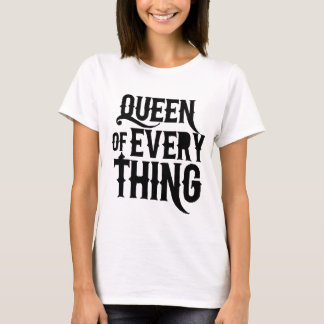 Queen of Every Thing T-Shirt