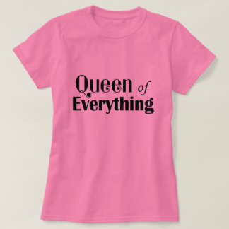 Queen of Everything Funny T-shirt