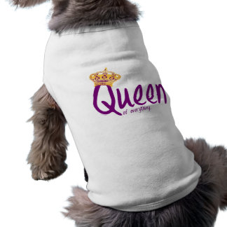 Queen of Everything [pet shirt] Doggie Tee