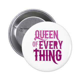 Queen of Everything Pinback Button