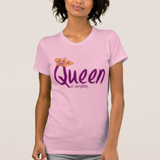 Queen of Everything [t-shirt] T-Shirt