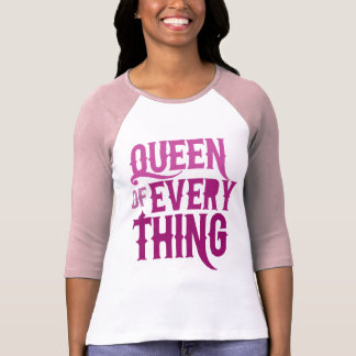 Queen of Everything Tees
