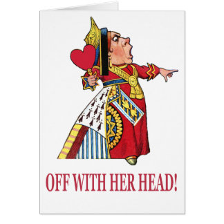 "QUEEN OF HEARTS DEMANDS, ""OFF WITH HER HEAD!"" GREETING CARD"
