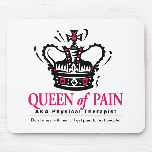 """Queen of Pain"" Physical Therapist Mousepad"