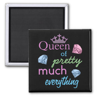 """Queen of Pretty Much Everything"" Magnet"
