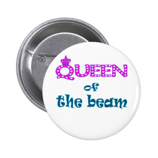 Queen of the Beam Pinback Button