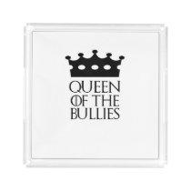 Queen of the Bullies, #Bullies Acrylic Tray