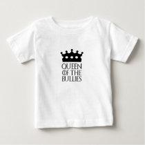 Queen of the Bullies, #Bullies Baby T-Shirt