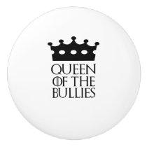 Queen of the Bullies, #Bullies Ceramic Knob