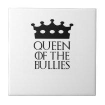 Queen of the Bullies, #Bullies Ceramic Tile