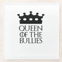Queen of the Bullies, #Bullies Glass Coaster