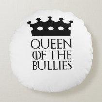 Queen of the Bullies, #Bullies Round Pillow