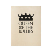 Queen of the Bullies, #Bullies Wood Poster