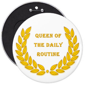 Queen of the daily routine pinback button