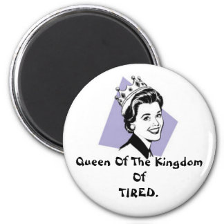 Queen Of The Kingdom Of TIRED. 2 Inch Round Magnet