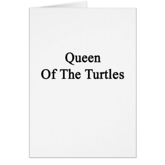 Queen Of The Turtles Card