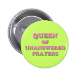 Queen of Unanswered Prayers Pinback Button