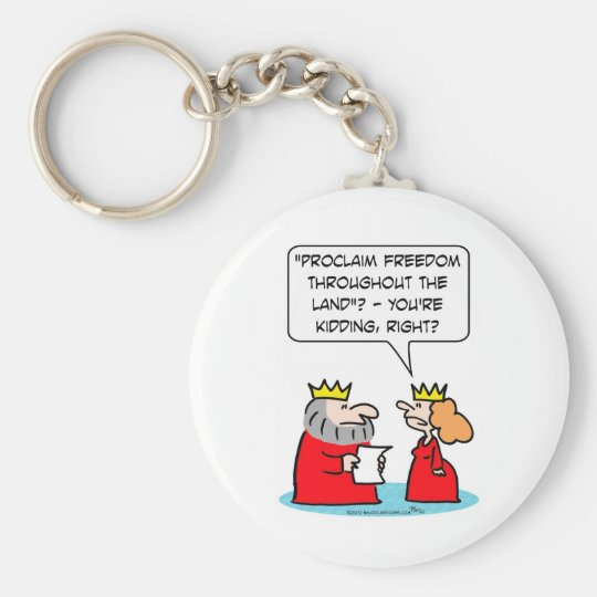 Queen thinks King kidding about freedom Keychain