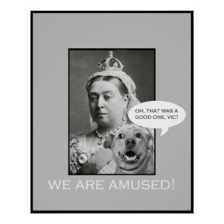 "Queen Victoria says ""We are amused!"" Poster"
