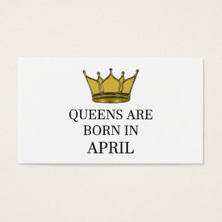 Queens Are Born In April Business Card