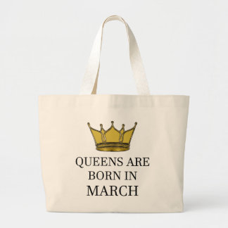 Queens Are Born In March Large Tote Bag