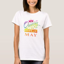 Queens are born in May Birthday Gift T-Shirt