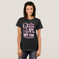 Queens Are Born On April 22nd Funny Birthday T-Shi T-Shirt