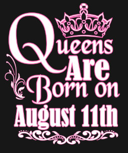 Queens Are Born On August 11th Funny Birthday T Shirt