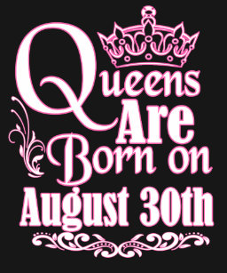 Queens Are Born On August 30th Funny Birthday T Shirt