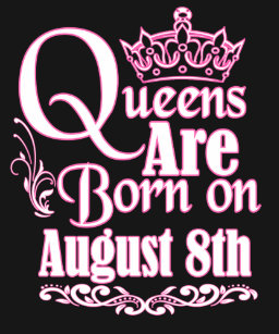 Queens Are Born On August 8th Funny Birthday T Shirt