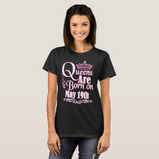 Queens Are Born On May 19th Funny Birthday T-Shirt