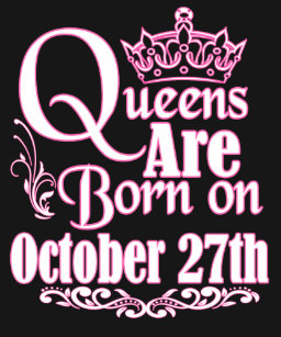Queens Are Born On October 27th Funny Birthday T Shirt