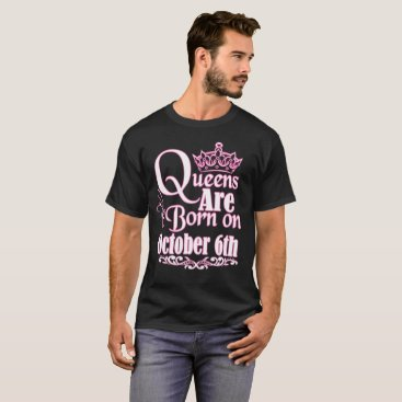 Beach Themed Queens Are Born On October 6th Funny Birthday T-Shirt