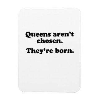 Queens aren't chosen they're born magnet