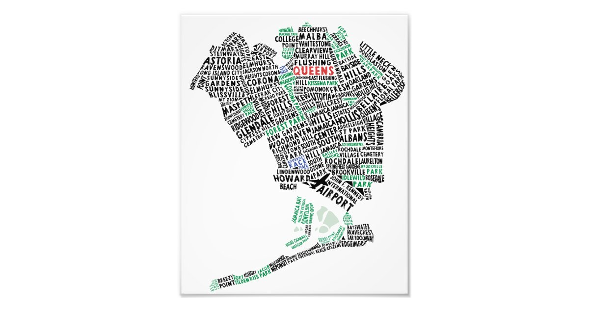 Queens NY Typography Map Photo Print | Zazzle.com on jamaica queens street map, long island, rego park queens map, brooklyn bridge, columbus oh map, queens zip code map, laguardia airport, coney island, long island city, queens county map, new york city, long island map, nassau county map, jackson heights queens map, queens new mexico map, brooklyn map, queens nyc map, midtown manhattan, manhattan map, central park, queens subway map, new york map, times square, staten island, hollis queens map, the bronx, new york, queens new york subway, bayside queens map, ridgewood queens map, queens nm map, empire state building, queens bus map,