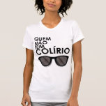 Quem não tem colírio, usa óculos escuros remeras