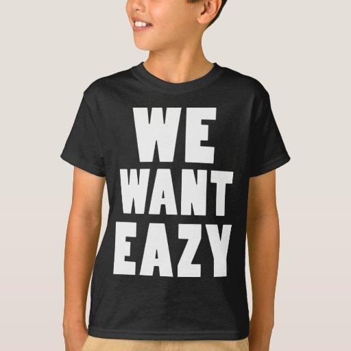 Queremos Eazy -Eazy-ECPT.com Remeras