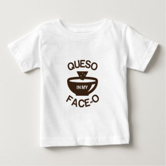 Queso in my Face-O Baby T-Shirt