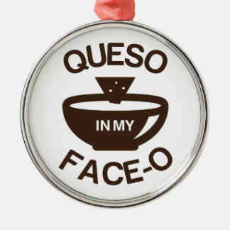 Queso in my Face-O Metal Ornament