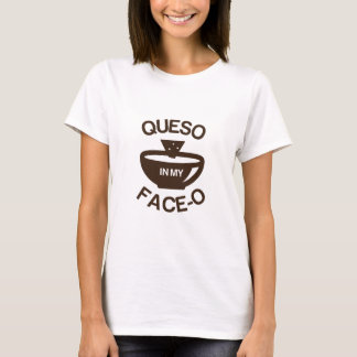 Queso in my Face-O T-Shirt