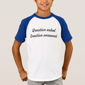 Question asked. T-Shirt