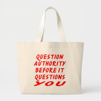 Question Authority Before It Questions You Bags