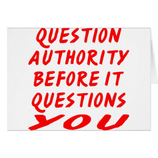Question Authority Before It Questions You Card