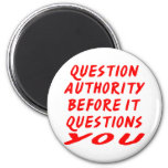 Question Authority Before It Questions You 2 Inch Round Magnet