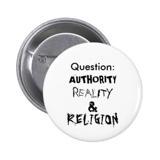 Question:, AUTHORITY, REALITY, &, RELIGION Pinback Button