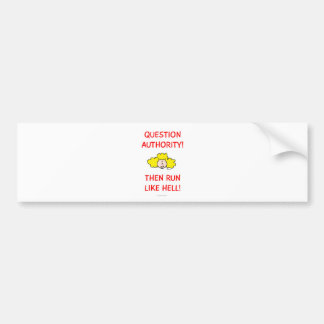Question authority, then run like hell! bumper sticker